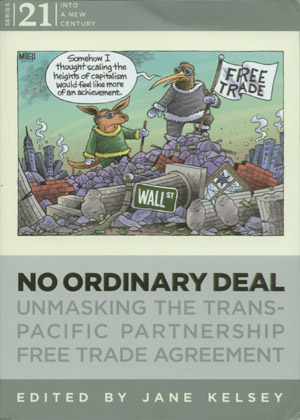 No Ordinary Deal: Unmasking the Trans-Pacific Partnership Free Trade Agreement